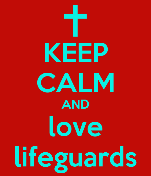 KEEP CALM AND love lifeguards