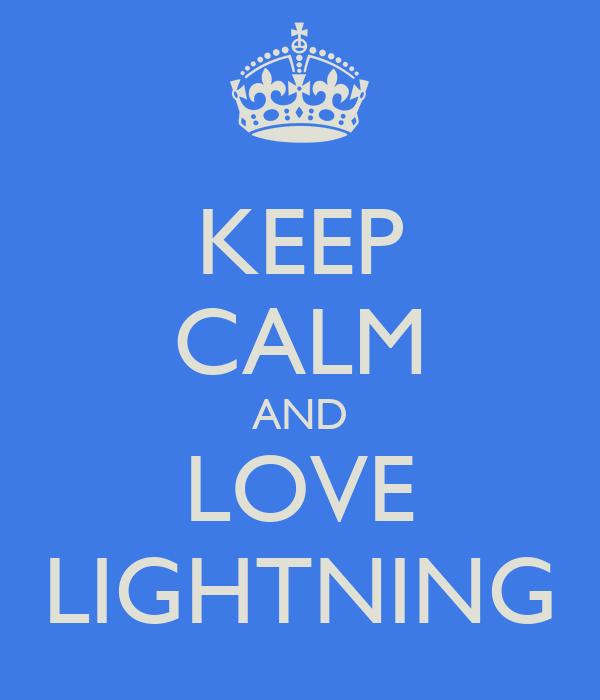KEEP CALM AND LOVE LIGHTNING