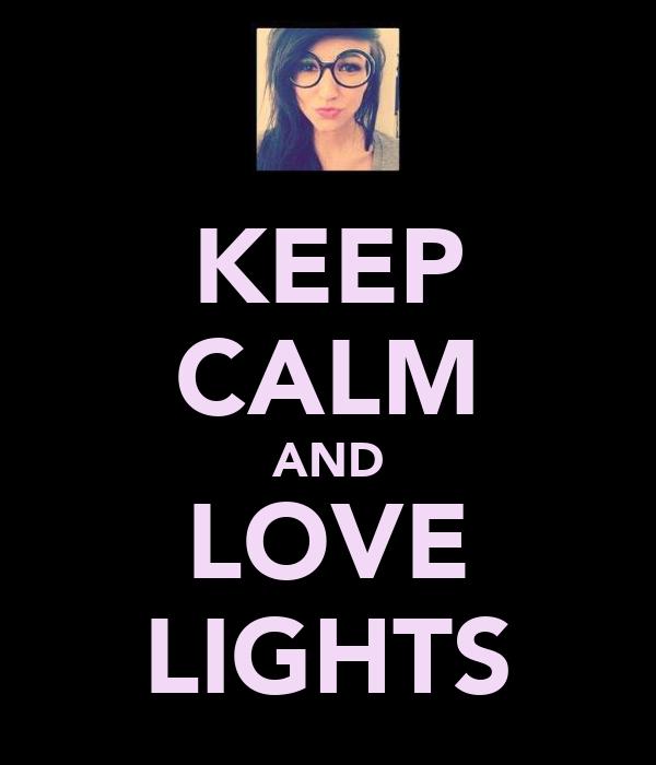 KEEP CALM AND LOVE LIGHTS