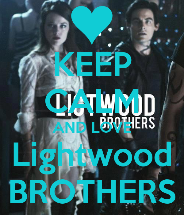 KEEP CALM AND LOVE Lightwood BROTHERS