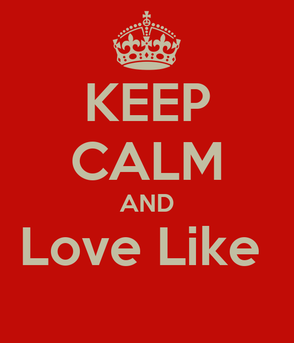 KEEP CALM AND Love Like