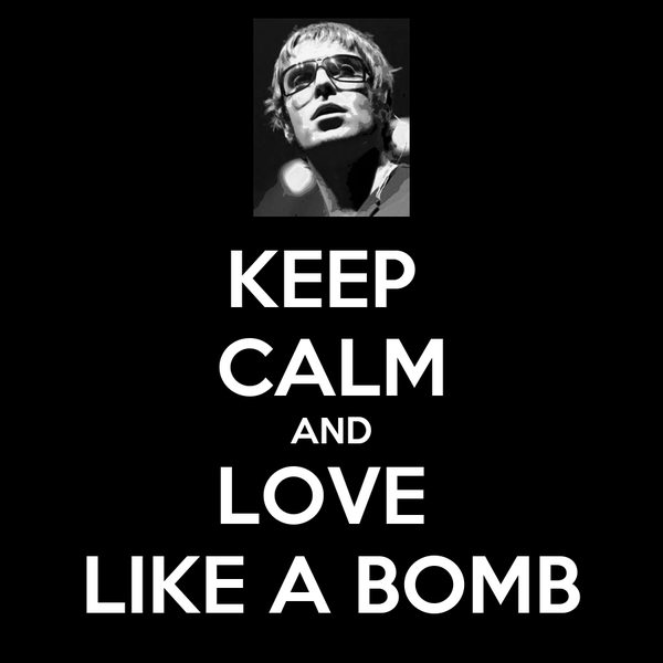 KEEP  CALM AND LOVE  LIKE A BOMB