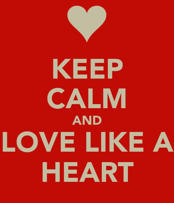 KEEP CALM AND LOVE LIKE A HEART
