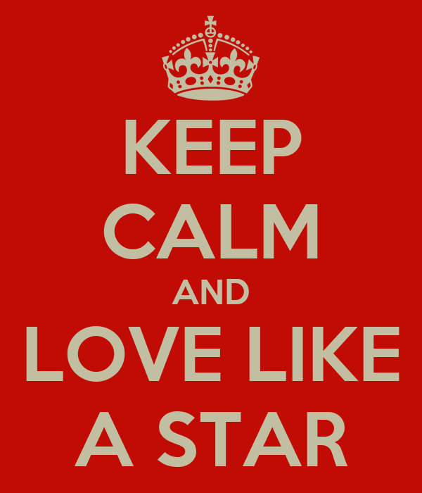 KEEP CALM AND LOVE LIKE A STAR