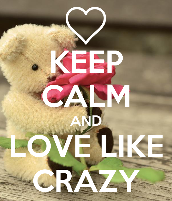 KEEP CALM AND LOVE LIKE CRAZY