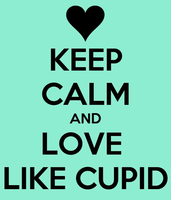 KEEP CALM AND LOVE  LIKE CUPID