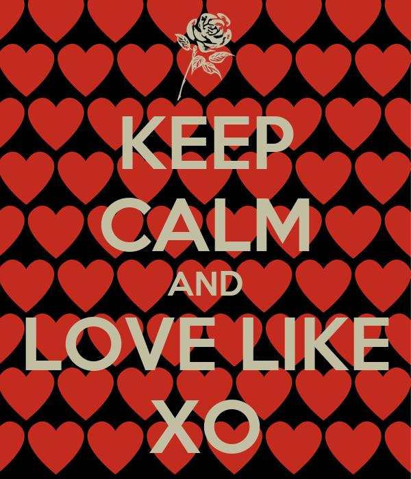 KEEP CALM AND LOVE LIKE XO