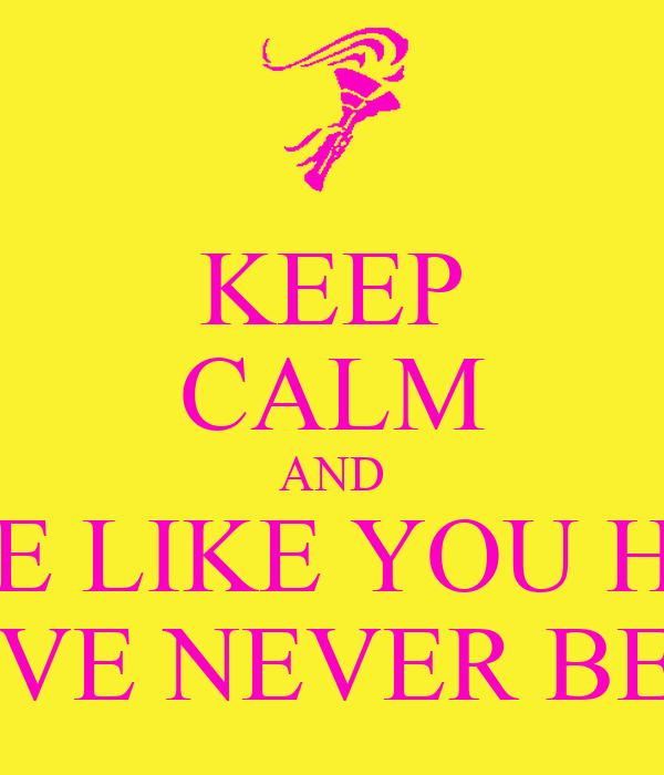 KEEP CALM AND LOVE LIKE YOU HURT HAVE NEVER BEEN