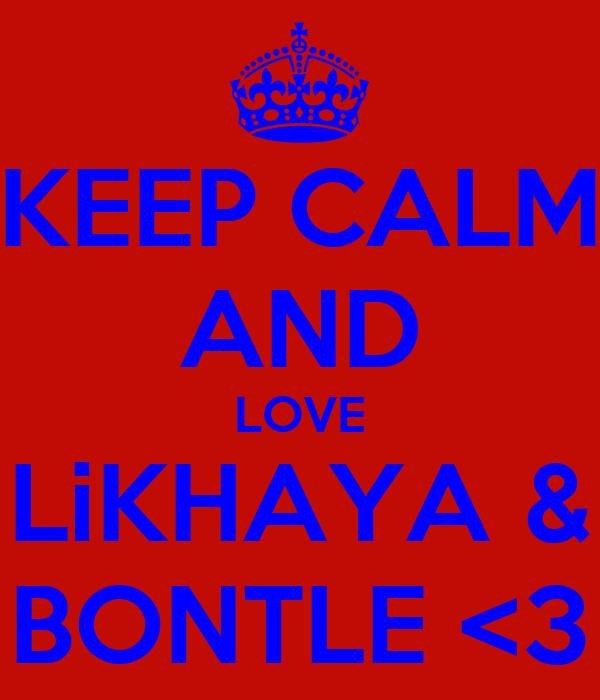 KEEP CALM AND LOVE LiKHAYA & BONTLE <3