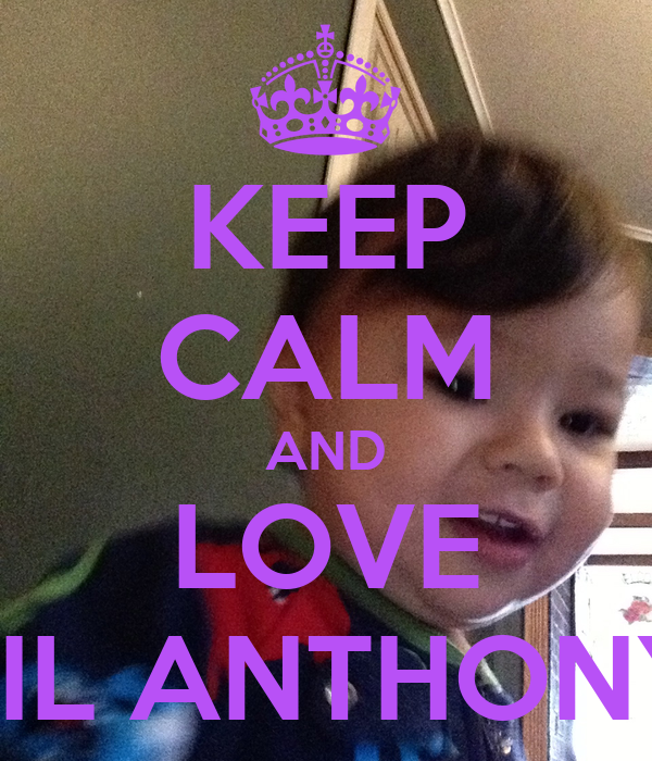 KEEP CALM AND LOVE LIL ANTHONY