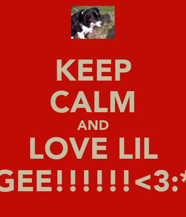 KEEP CALM AND LOVE LIL GEE!!!!!!<3:*