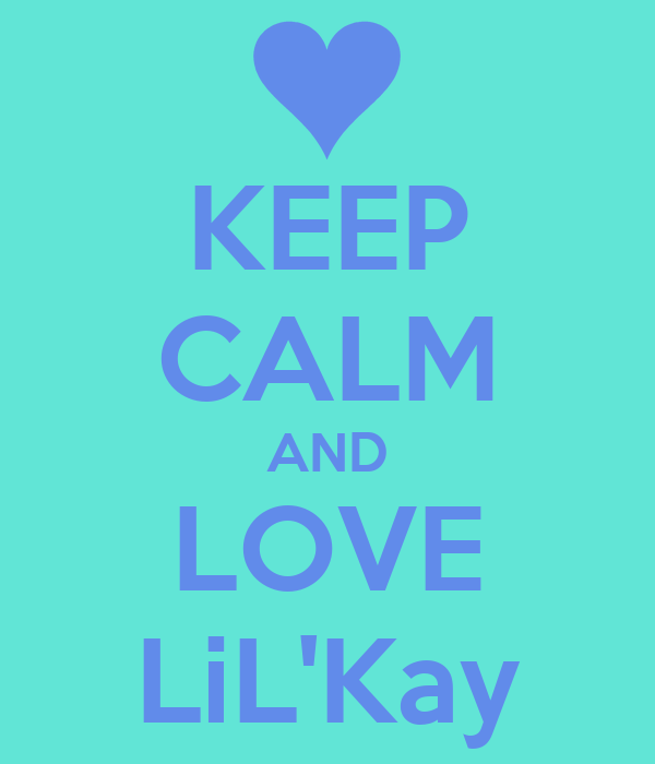 KEEP CALM AND LOVE LiL'Kay