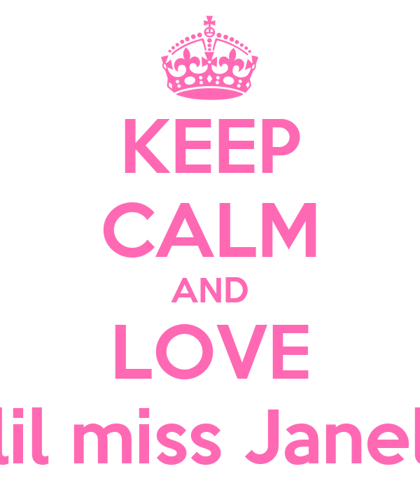 KEEP CALM AND LOVE lil miss Janel