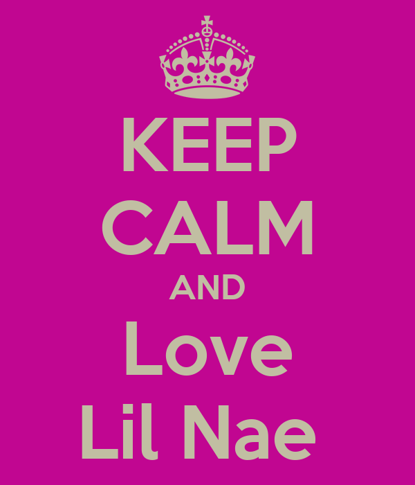 KEEP CALM AND Love Lil Nae