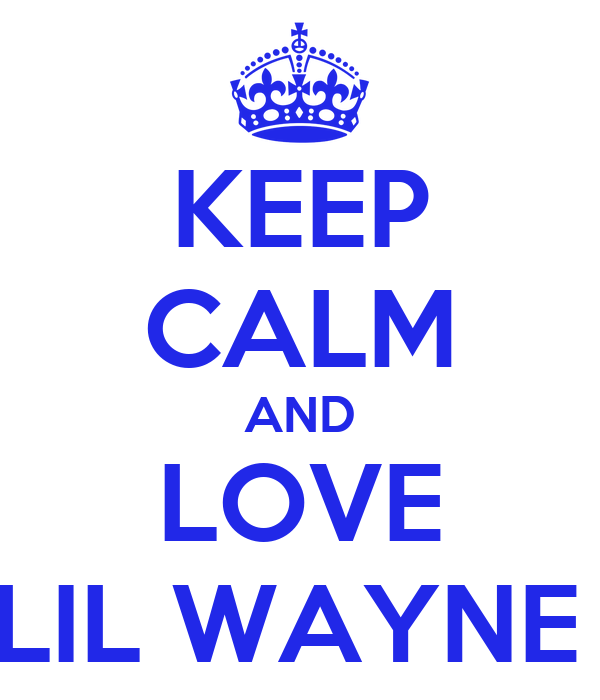 KEEP CALM AND LOVE LIL WAYNE