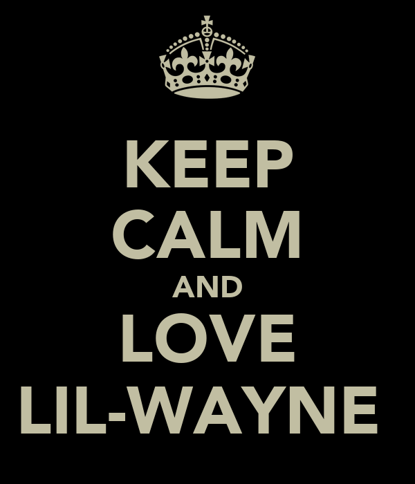 KEEP CALM AND LOVE LIL-WAYNE❤