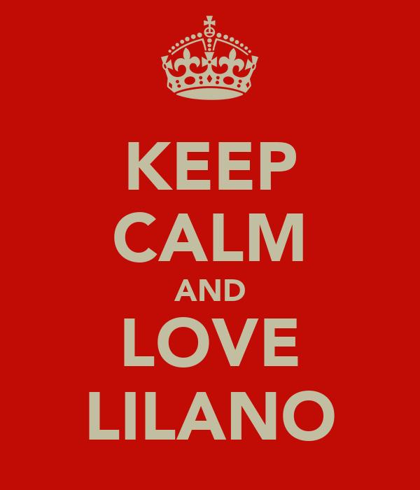 KEEP CALM AND LOVE LILANO