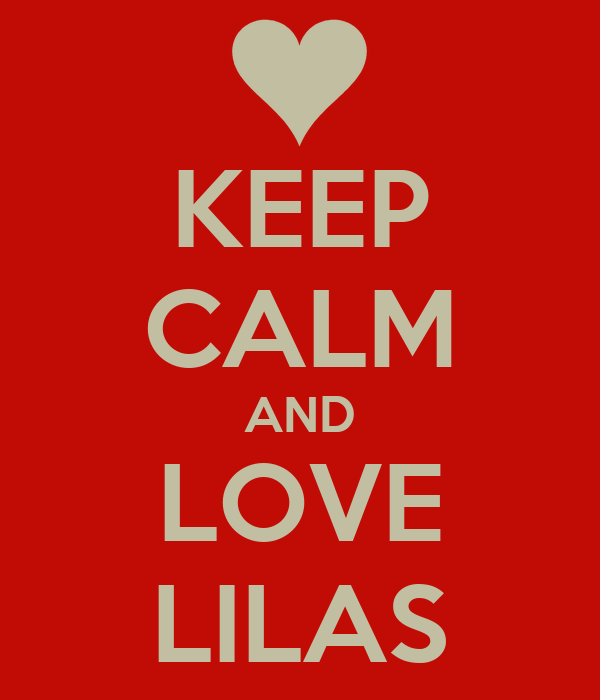 KEEP CALM AND LOVE LILAS