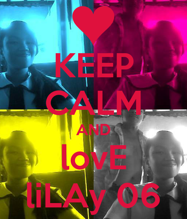 KEEP CALM AND lovE liLAy 06