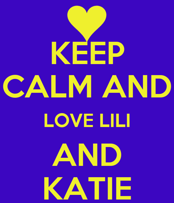 KEEP CALM AND LOVE LILI AND KATIE