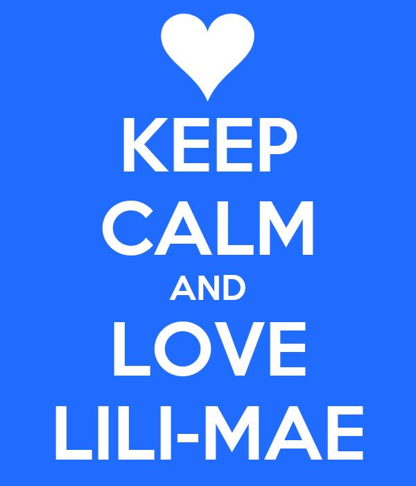 KEEP CALM AND LOVE LILI-MAE