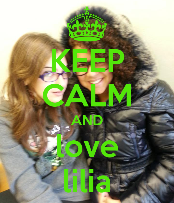 KEEP CALM AND love lilia