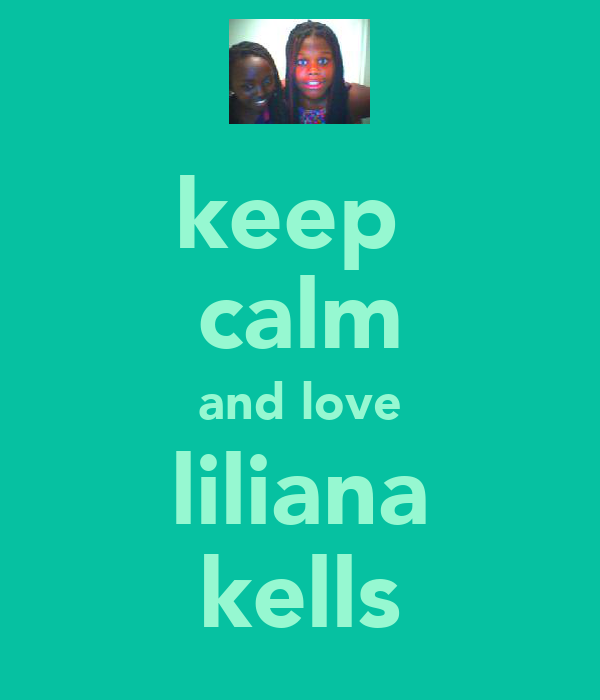 keep  calm and love liliana kells