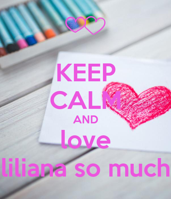 KEEP CALM AND love liliana so much