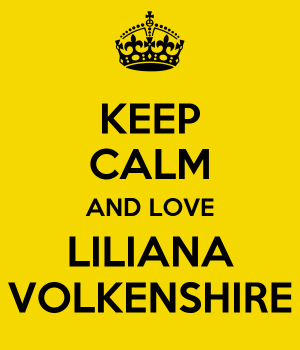 KEEP CALM AND LOVE LILIANA VOLKENSHIRE