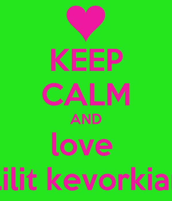 KEEP CALM AND love  Lilit kevorkian