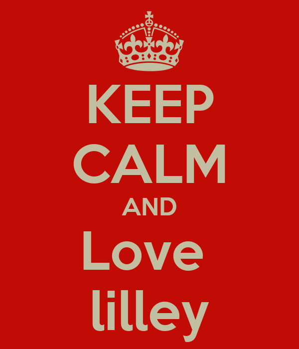 KEEP CALM AND Love  lilley