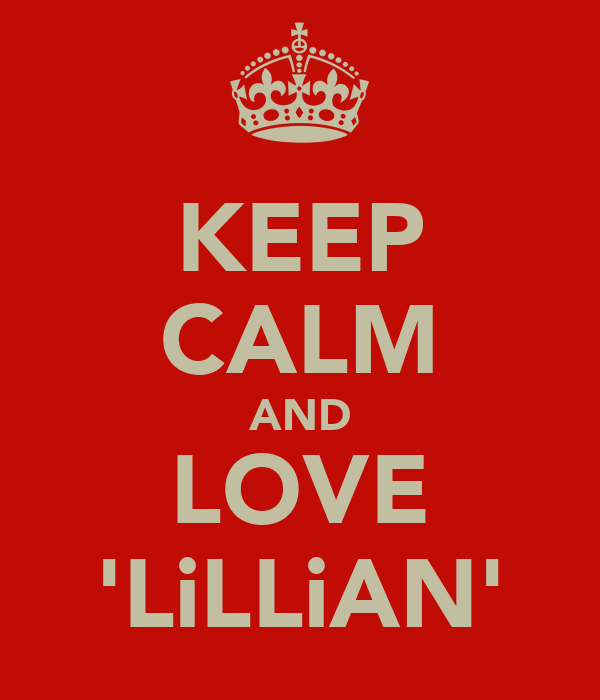 KEEP CALM AND LOVE 'LiLLiAN'