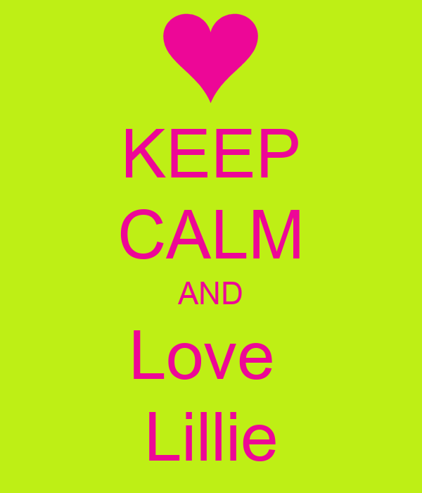 KEEP CALM AND Love  Lillie