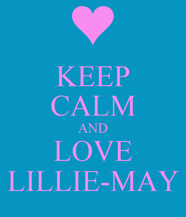 KEEP CALM AND LOVE LILLIE-MAY