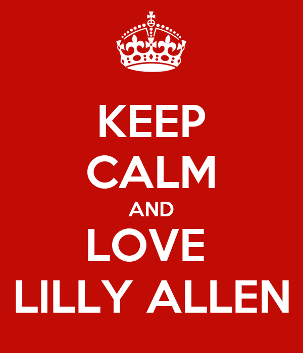 KEEP CALM AND LOVE  LILLY ALLEN