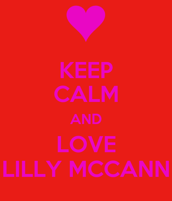 KEEP CALM AND LOVE LILLY MCCANN