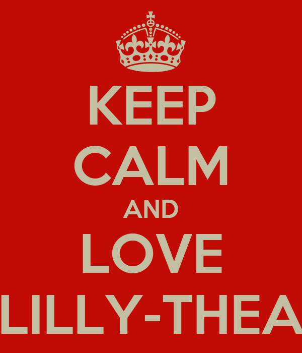 KEEP CALM AND LOVE LILLY-THEA