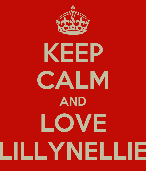 KEEP CALM AND LOVE LILLYNELLIE