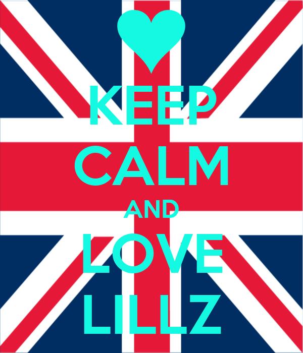 KEEP CALM AND LOVE LILLZ