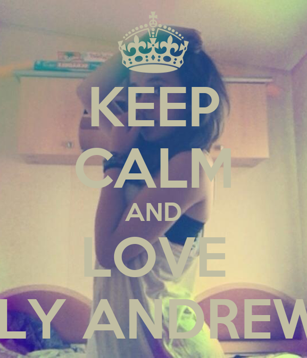 KEEP CALM AND LOVE LILY ANDREWS