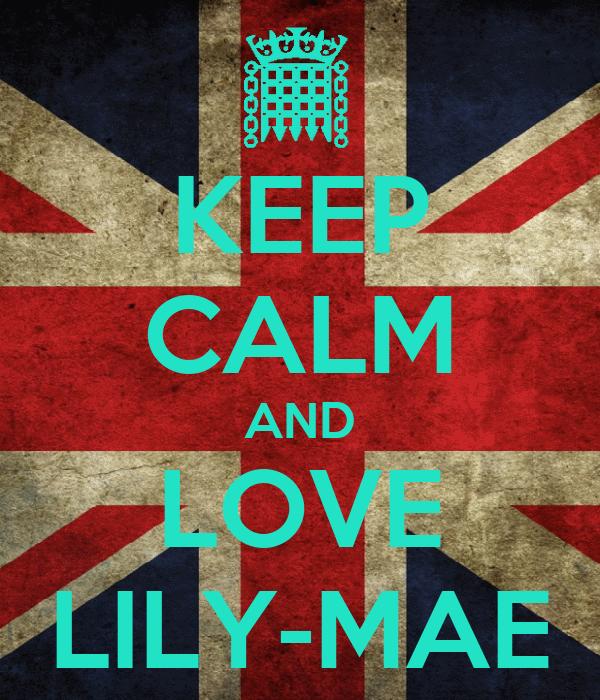 KEEP CALM AND LOVE LILY-MAE