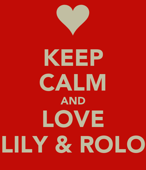 KEEP CALM AND LOVE LILY & ROLO