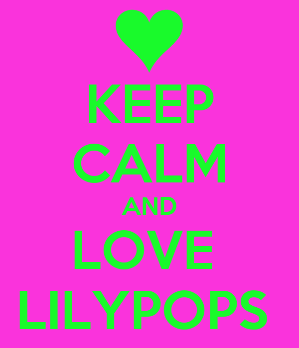 KEEP CALM AND LOVE  LILYPOPS