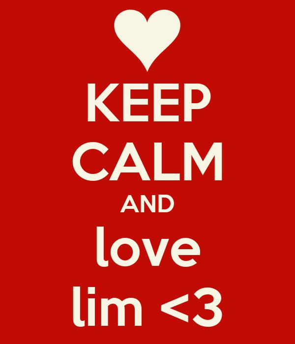KEEP CALM AND love lim <3