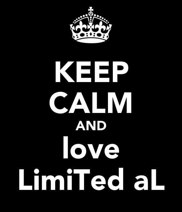 KEEP CALM AND love LimiTed aL