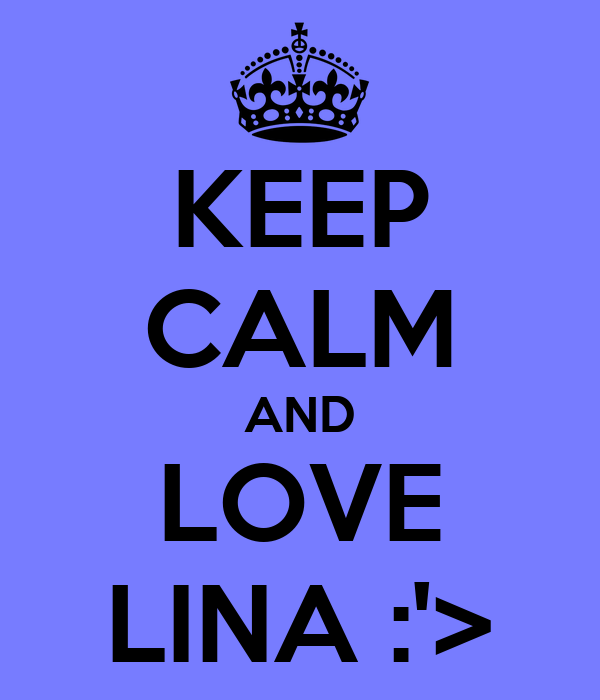 KEEP CALM AND LOVE LINA :'>