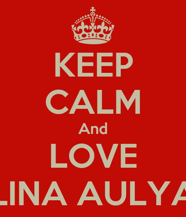 KEEP CALM And LOVE LINA AULYA