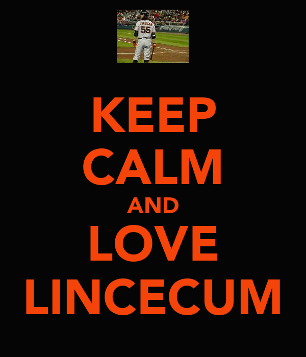 KEEP CALM AND LOVE LINCECUM