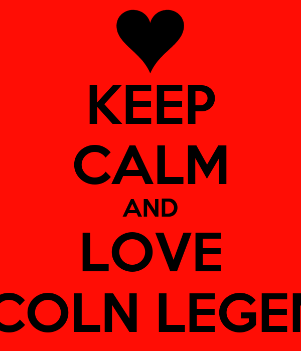 KEEP CALM AND LOVE LINCOLN LEGENDS