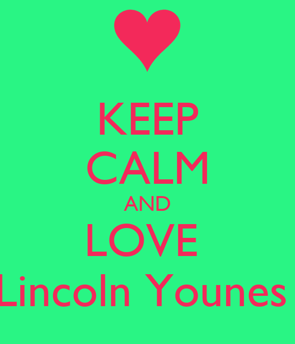 KEEP CALM AND LOVE    Lincoln Younes